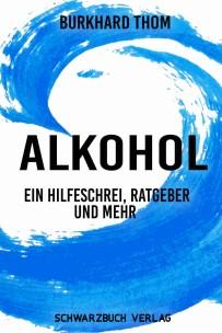 Alkohol – ein Hilfeschrei, Ratgeber und mehr…
