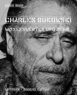 Charles Bukowski – Wissenswertes und mehr